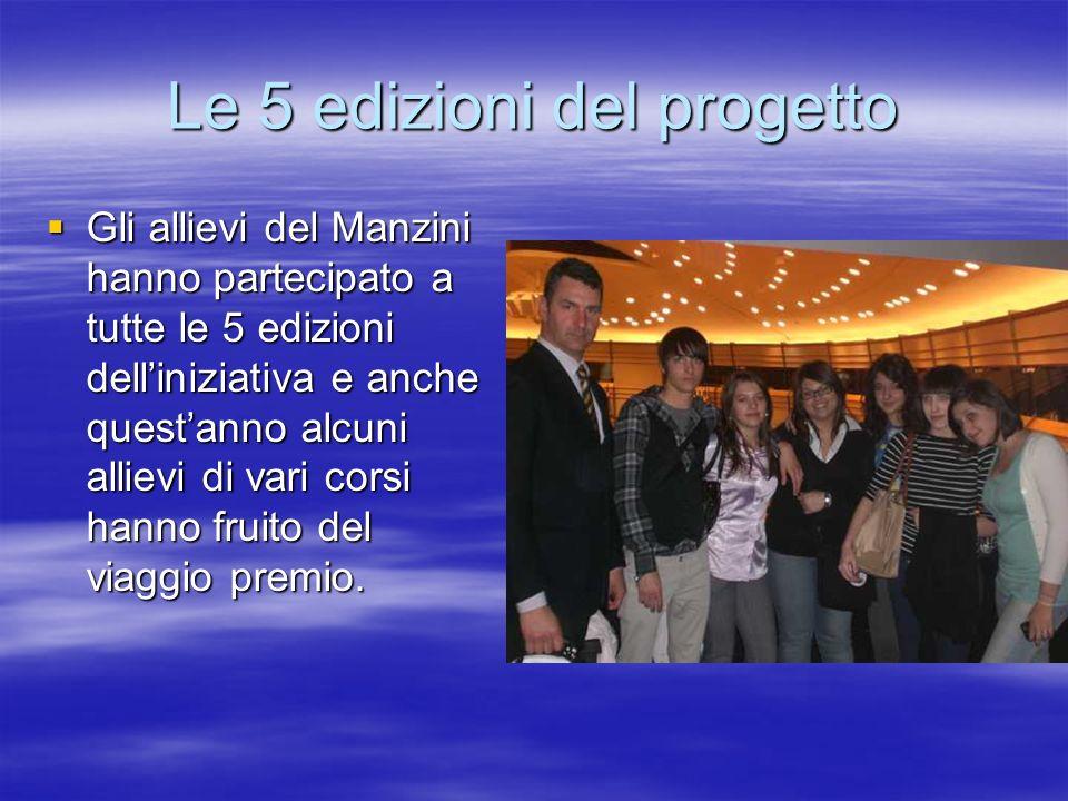 Le 5 edizioni del progetto Gli allievi del Manzini hanno partecipato a tutte le 5 edizioni delliniziativa e anche questanno alcuni allievi di vari cor