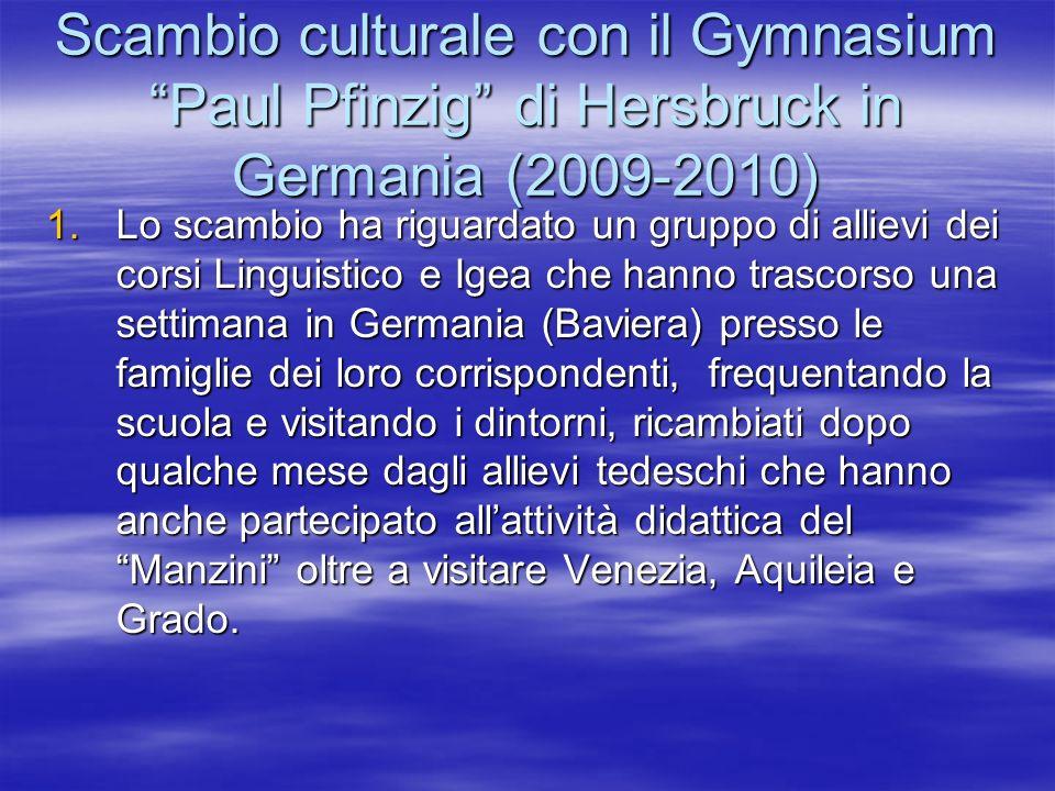 Scambio culturale con il Gymnasium Paul Pfinzig di Hersbruck in Germania (2009-2010) 1.Lo scambio ha riguardato un gruppo di allievi dei corsi Linguis