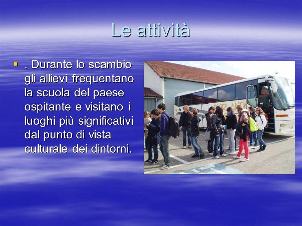 Le attività. Durante lo scambio gli allievi frequentano la scuola del paese ospitante e visitano i luoghi più significativi dal punto di vista cultura