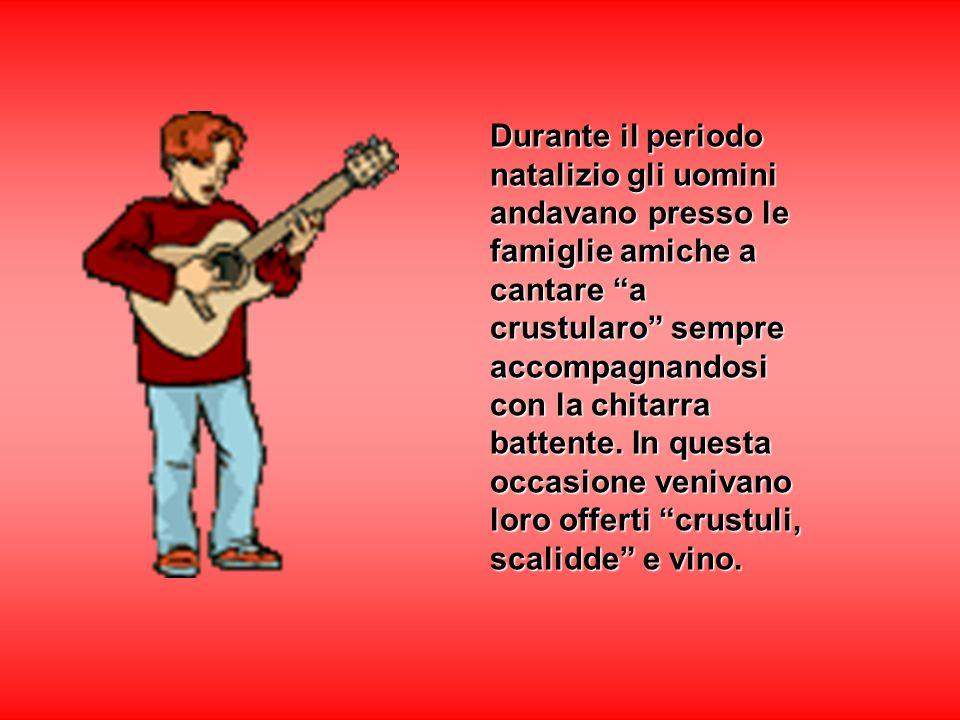 Durante il periodo natalizio gli uomini andavano presso le famiglie amiche a cantare a crustularo sempre accompagnandosi con la chitarra battente. In