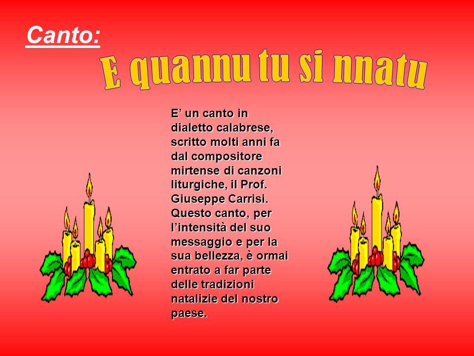E un canto in dialetto calabrese, scritto molti anni fa dal compositore mirtense di canzoni liturgiche, il Prof. Giuseppe Carrisi. Questo canto, per l