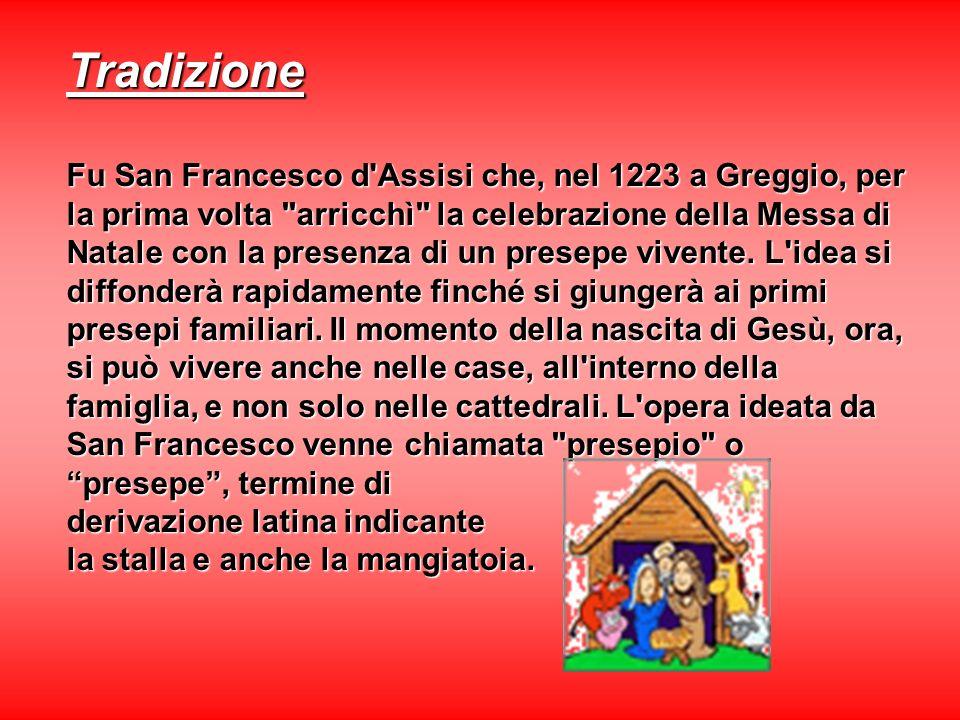 Tradizione Fu San Francesco d'Assisi che, nel 1223 a Greggio, per la prima volta