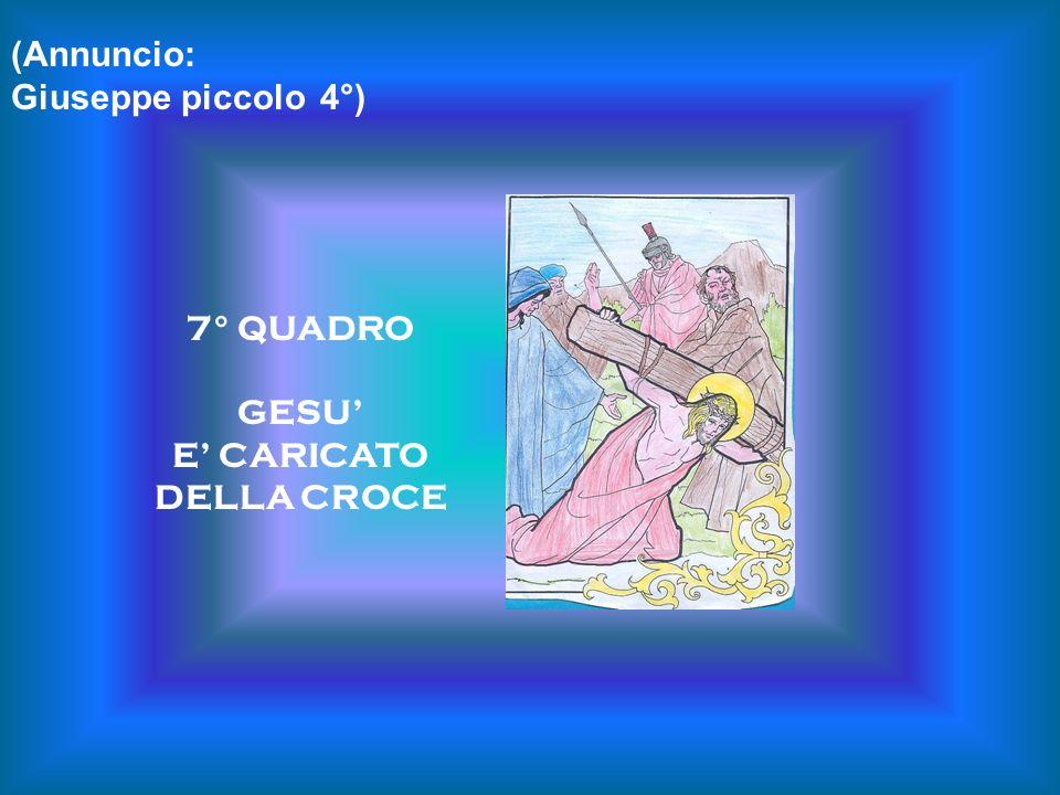 7° QUADRO GESU E CARICATO DELLA CROCE (Annuncio: Giuseppe piccolo 4°)