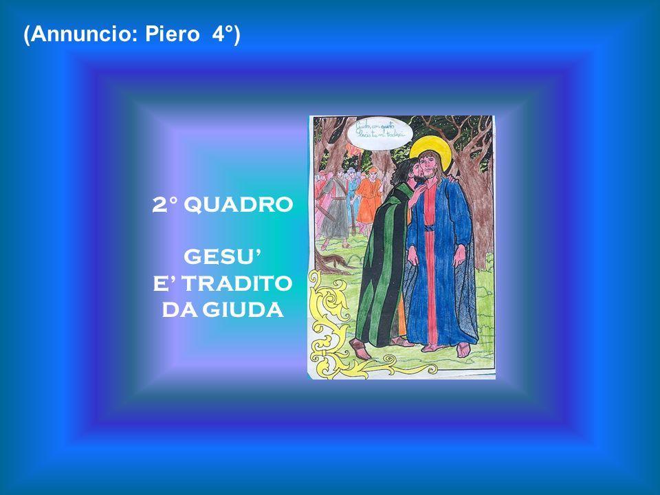 2° QUADRO GESU E TRADITO DA GIUDA (Annuncio: Piero 4°)