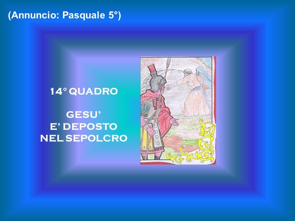 14° QUADRO GESU E DEPOSTO NEL SEPOLCRO (Annuncio: Pasquale 5°)