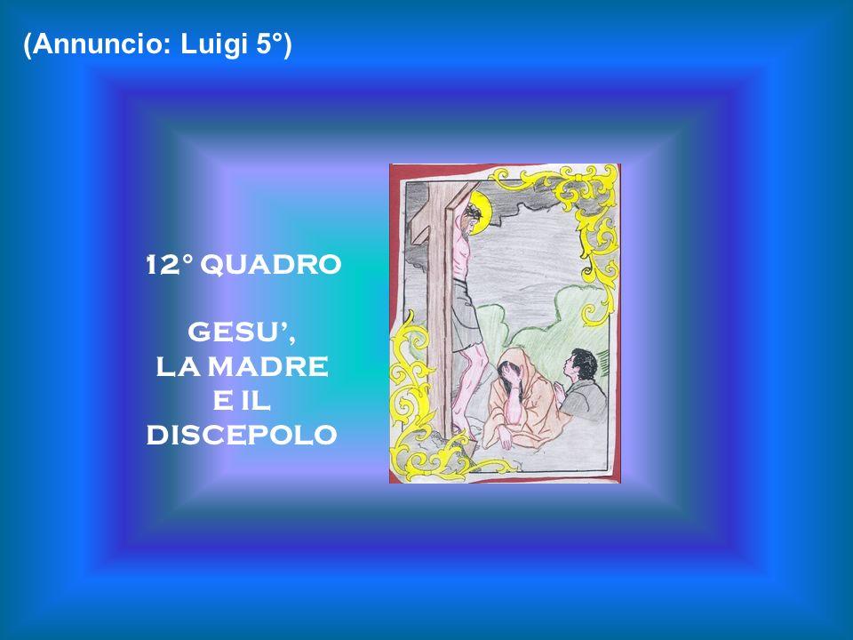 12° QUADRO GESU, LA MADRE E IL DISCEPOLO (Annuncio: Luigi 5°)