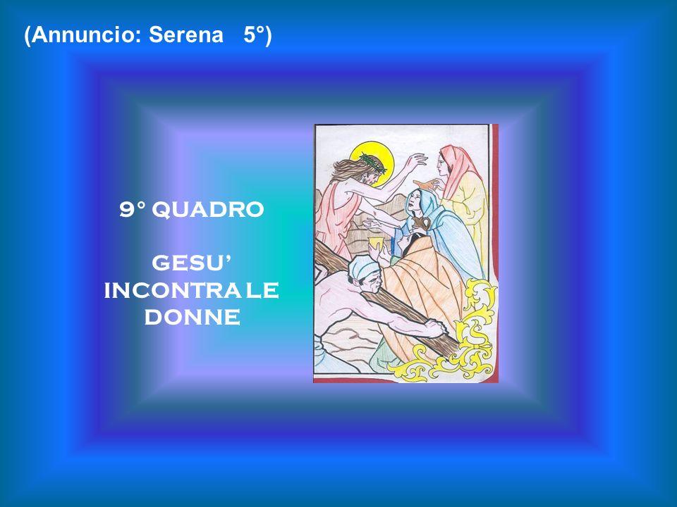 9° QUADRO GESU INCONTRA LE DONNE (Annuncio: Serena 5°)