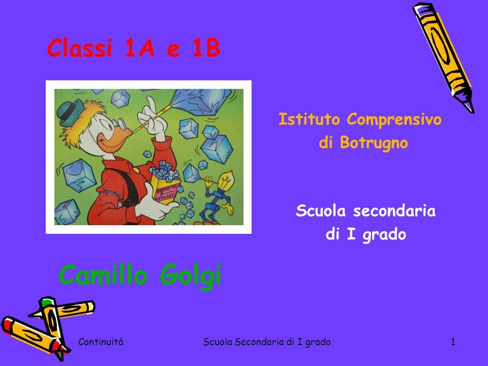 ContinuitàScuola Secondaria di I grado1 Istituto Comprensivo di Botrugno Scuola secondaria di I grado Camillo Golgi Classi 1A e 1B