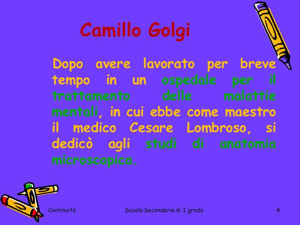 Camillo Golgi Dopo avere lavorato per breve tempo in un ospedale per il trattamento delle malattie mentali, in cui ebbe come maestro il medico Cesare