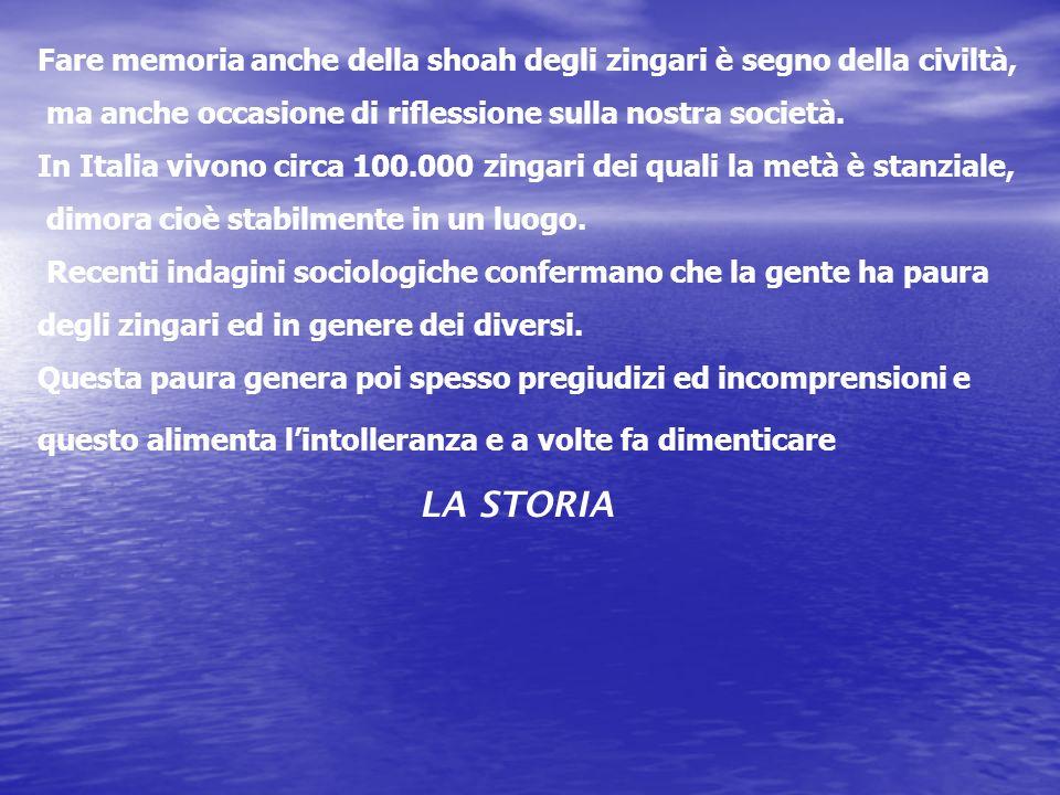 Fare memoria anche della shoah degli zingari è segno della civiltà, ma anche occasione di riflessione sulla nostra società. In Italia vivono circa 100