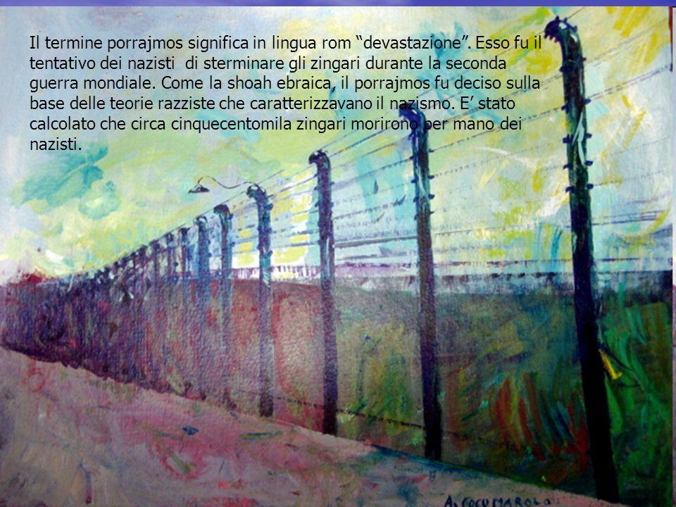 Il termine porrajmos significa in lingua rom devastazione. Esso fu il tentativo dei nazisti di sterminare gli zingari durante la seconda guerra mondia