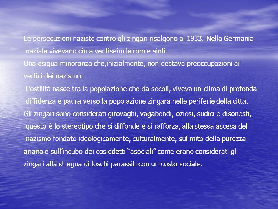 Le persecuzioni naziste contro gli zingari risalgono al 1933. Nella Germania nazista vivevano circa ventiseimila rom e sinti. Una esigua minoranza che