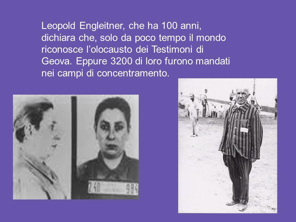 Leopold Engleitner, che ha 100 anni, dichiara che, solo da poco tempo il mondo riconosce lolocausto dei Testimoni di Geova.
