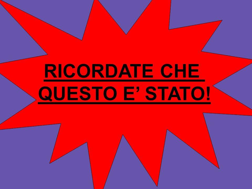 RICORDATE CHE QUESTO E STATO!