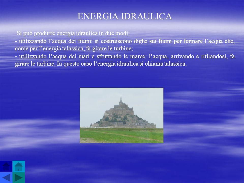 ENERGIA IDRAULICA Si può produrre energia idraulica in due modi: - utilizzando lacqua dei fiumi: si costruiscono dighe sui fiumi per fermare lacqua ch