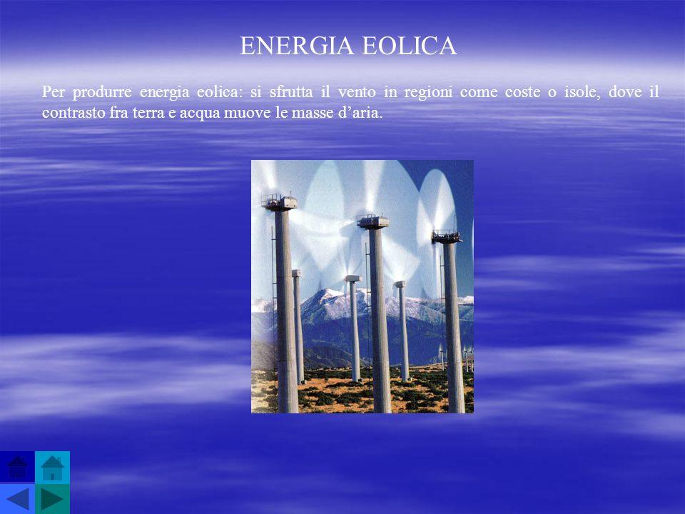 ENERGIA EOLICA Per produrre energia eolica: si sfrutta il vento in regioni come coste o isole, dove il contrasto fra terra e acqua muove le masse dari