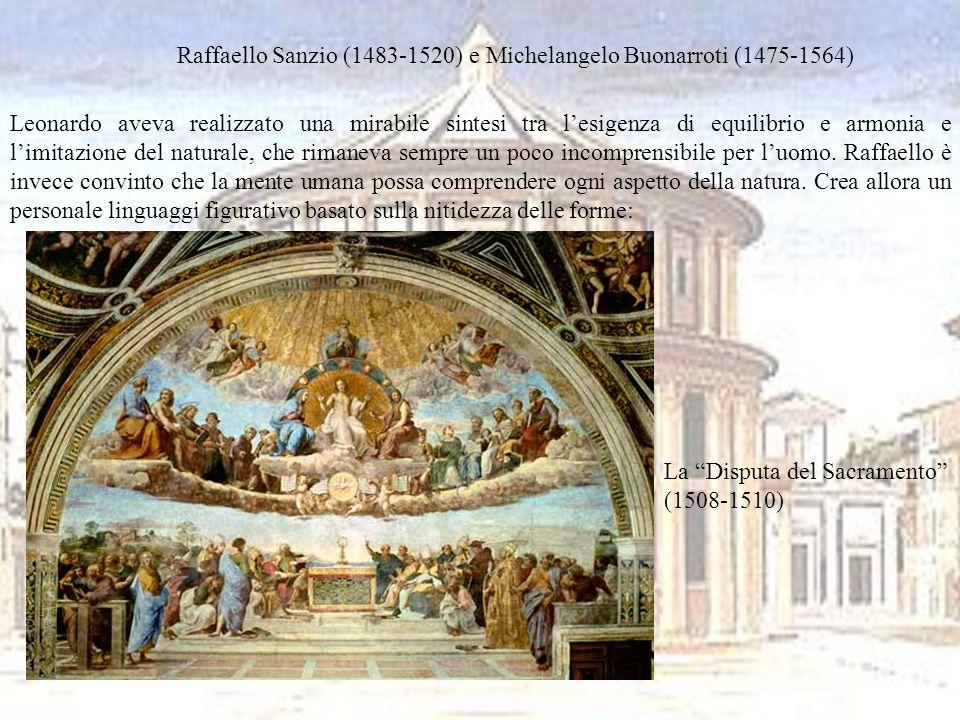 Raffaello Sanzio (1483-1520) e Michelangelo Buonarroti (1475-1564) Leonardo aveva realizzato una mirabile sintesi tra lesigenza di equilibrio e armoni