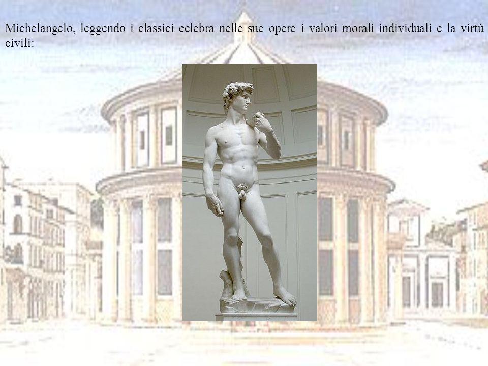 Michelangelo, leggendo i classici celebra nelle sue opere i valori morali individuali e la virtù civili: