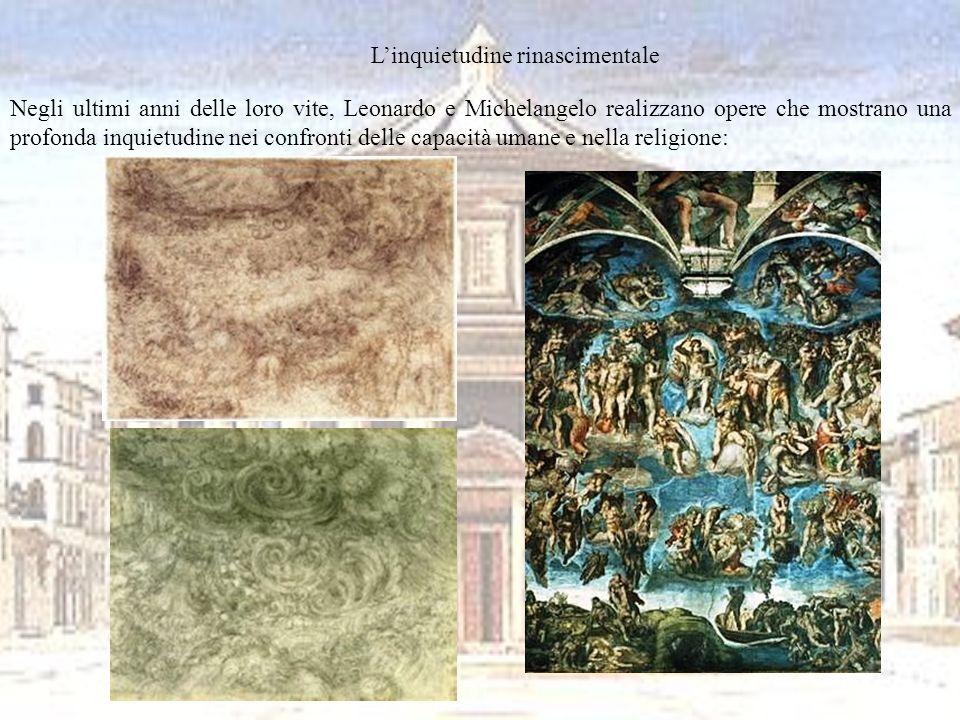 Linquietudine rinascimentale Negli ultimi anni delle loro vite, Leonardo e Michelangelo realizzano opere che mostrano una profonda inquietudine nei co