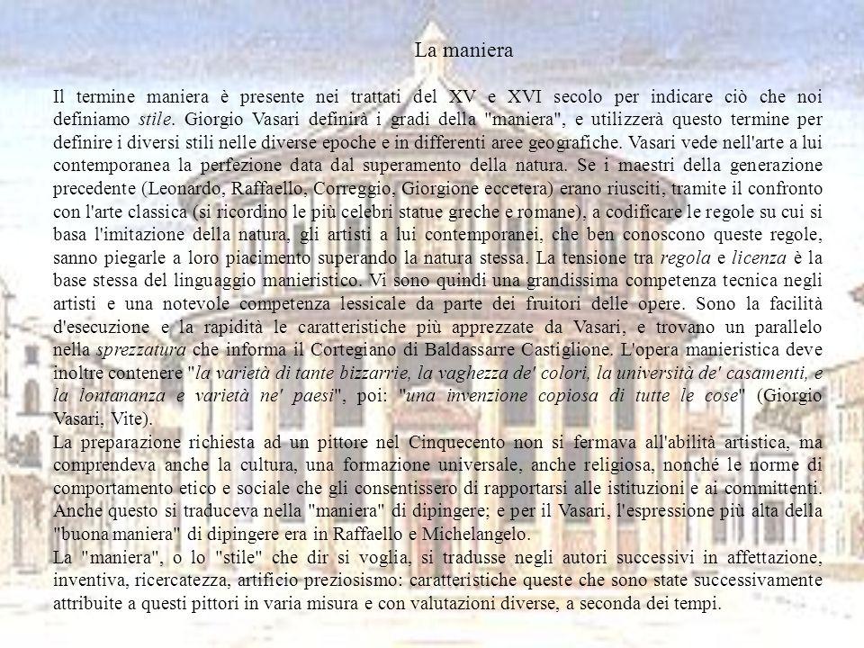 La maniera Il termine maniera è presente nei trattati del XV e XVI secolo per indicare ciò che noi definiamo stile. Giorgio Vasari definirà i gradi de