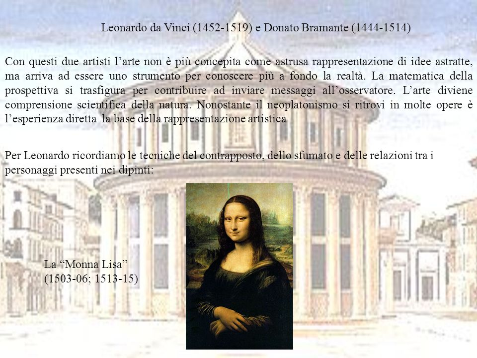 Leonardo da Vinci (1452-1519) e Donato Bramante (1444-1514) Con questi due artisti larte non è più concepita come astrusa rappresentazione di idee ast