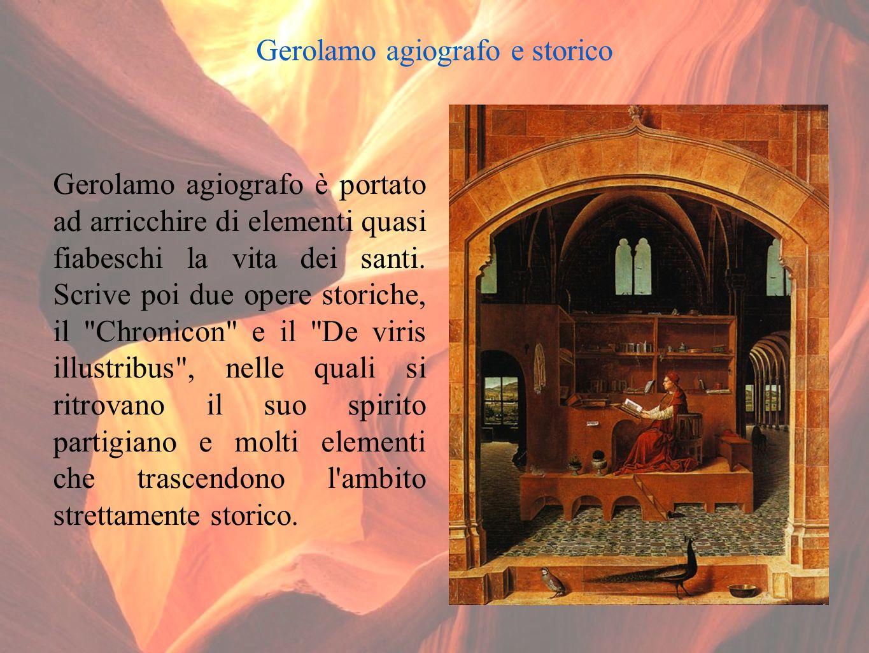 Gerolamo agiografo e storico Gerolamo agiografo è portato ad arricchire di elementi quasi fiabeschi la vita dei santi.