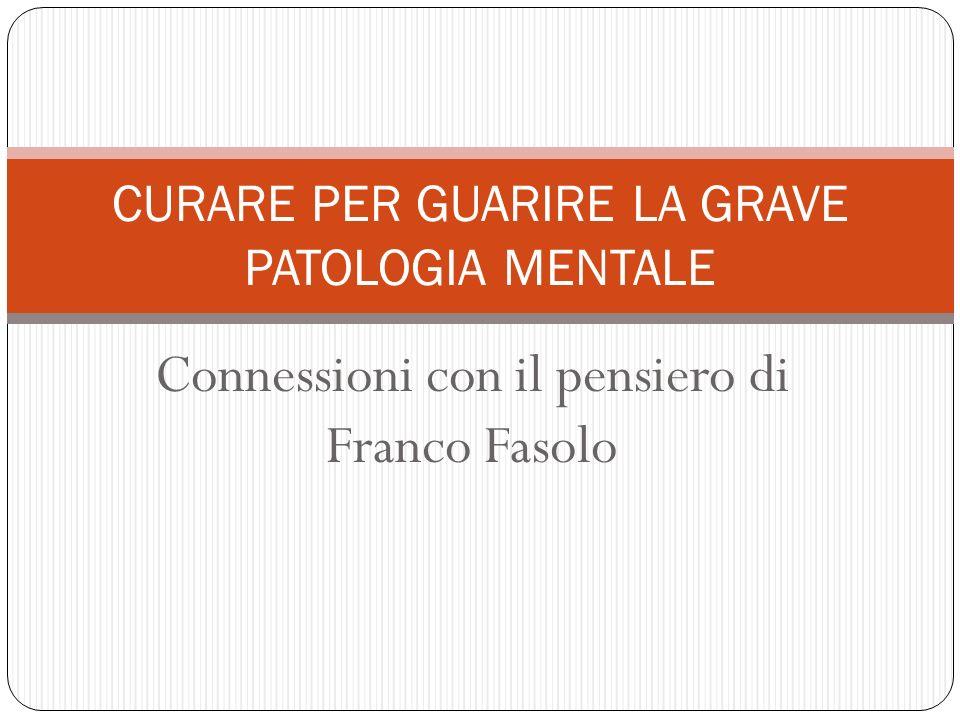 Connessioni con il pensiero di Franco Fasolo CURARE PER GUARIRE LA GRAVE PATOLOGIA MENTALE