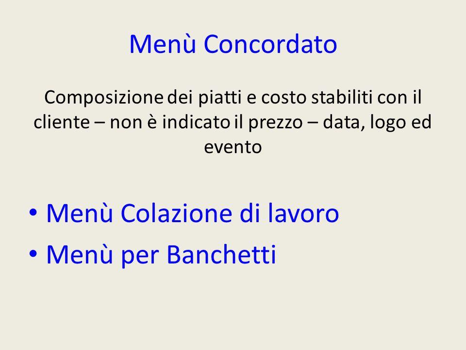 Menù Concordato Composizione dei piatti e costo stabiliti con il cliente – non è indicato il prezzo – data, logo ed evento Menù Colazione di lavoro Me