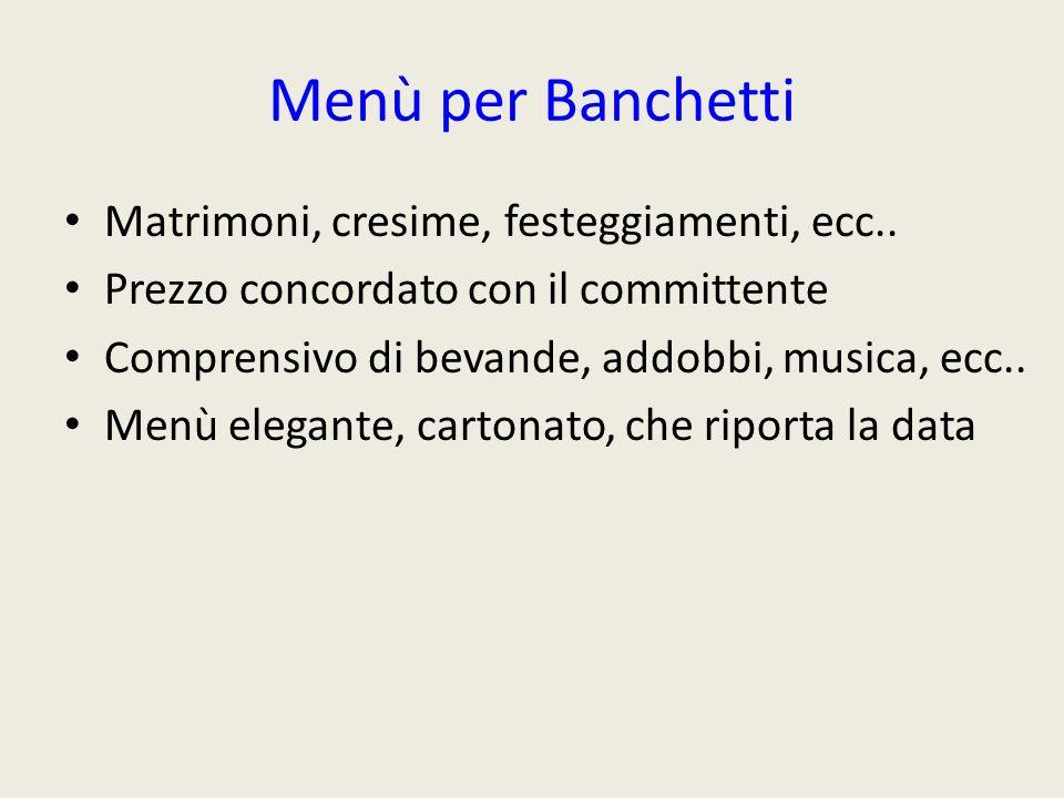 Menù per Banchetti Matrimoni, cresime, festeggiamenti, ecc.. Prezzo concordato con il committente Comprensivo di bevande, addobbi, musica, ecc.. Menù