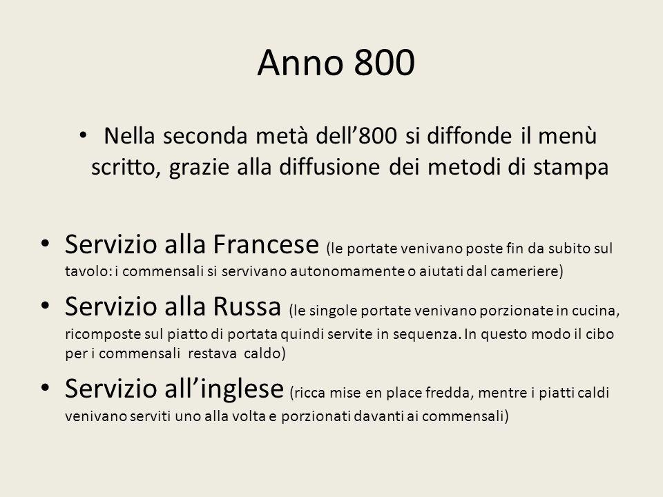 Anno 800 Nella seconda metà dell800 si diffonde il menù scritto, grazie alla diffusione dei metodi di stampa Servizio alla Francese (le portate veniva