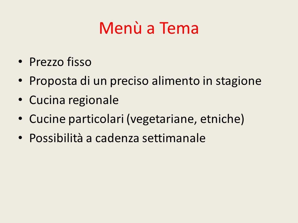 Menù a Tema Prezzo fisso Proposta di un preciso alimento in stagione Cucina regionale Cucine particolari (vegetariane, etniche) Possibilità a cadenza