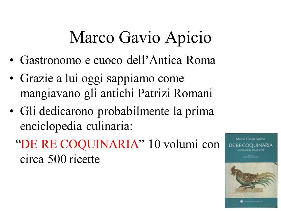 Marco Gavio Apicio Gastronomo e cuoco dellAntica Roma Grazie a lui oggi sappiamo come mangiavano gli antichi Patrizi Romani Gli dedicarono probabilmen