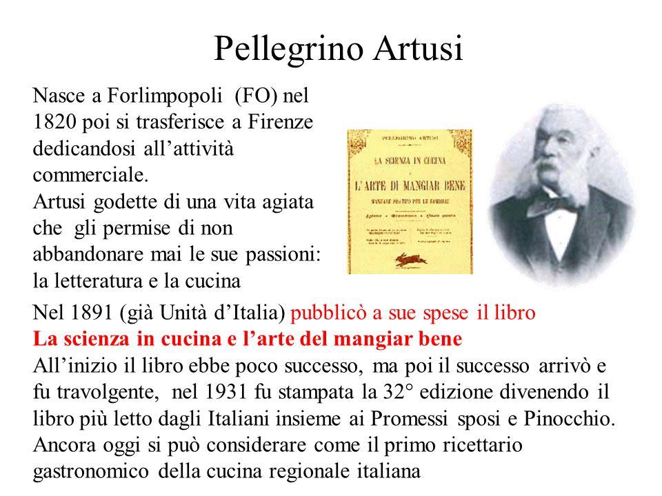 Pellegrino Artusi Nasce a Forlimpopoli (FO) nel 1820 poi si trasferisce a Firenze dedicandosi allattività commerciale. Artusi godette di una vita agia