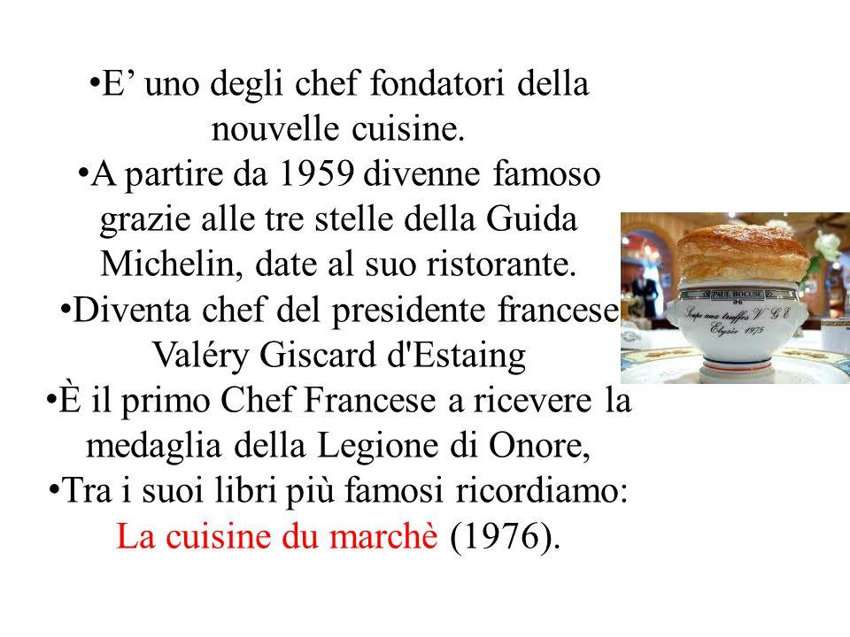 Paul Bocuse E uno degli chef fondatori della nouvelle cuisine. A partire da 1959 divenne famoso grazie alle tre stelle della Guida Michelin, date al s