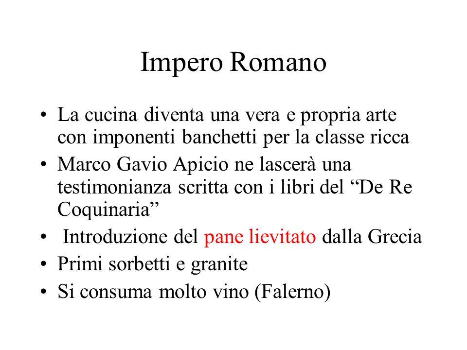 Impero Romano La cucina diventa una vera e propria arte con imponenti banchetti per la classe ricca Marco Gavio Apicio ne lascerà una testimonianza sc