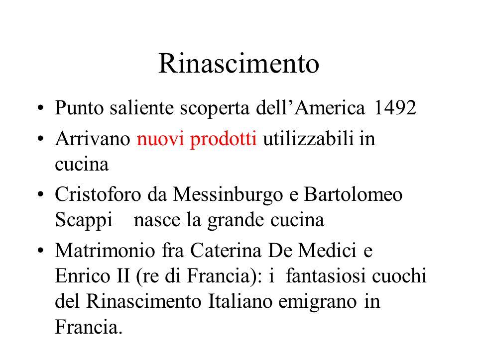 Rinascimento Punto saliente scoperta dellAmerica 1492 Arrivano nuovi prodotti utilizzabili in cucina Cristoforo da Messinburgo e Bartolomeo Scappi nas