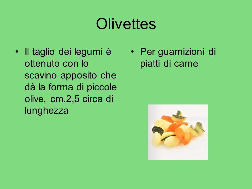 Olivettes Il taglio dei legumi è ottenuto con lo scavino apposito che dà la forma di piccole olive, cm.2,5 circa di lunghezza Per guarnizioni di piatt