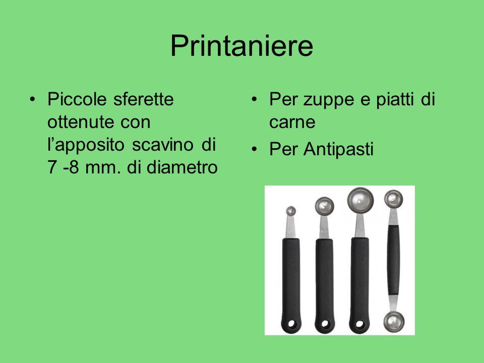 Printaniere Piccole sferette ottenute con lapposito scavino di 7 -8 mm. di diametro Per zuppe e piatti di carne Per Antipasti