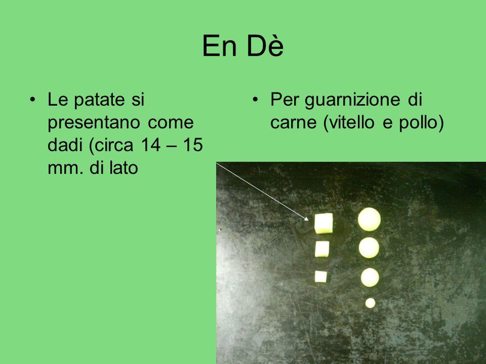 En Dè Le patate si presentano come dadi (circa 14 – 15 mm. di lato Per guarnizione di carne (vitello e pollo)