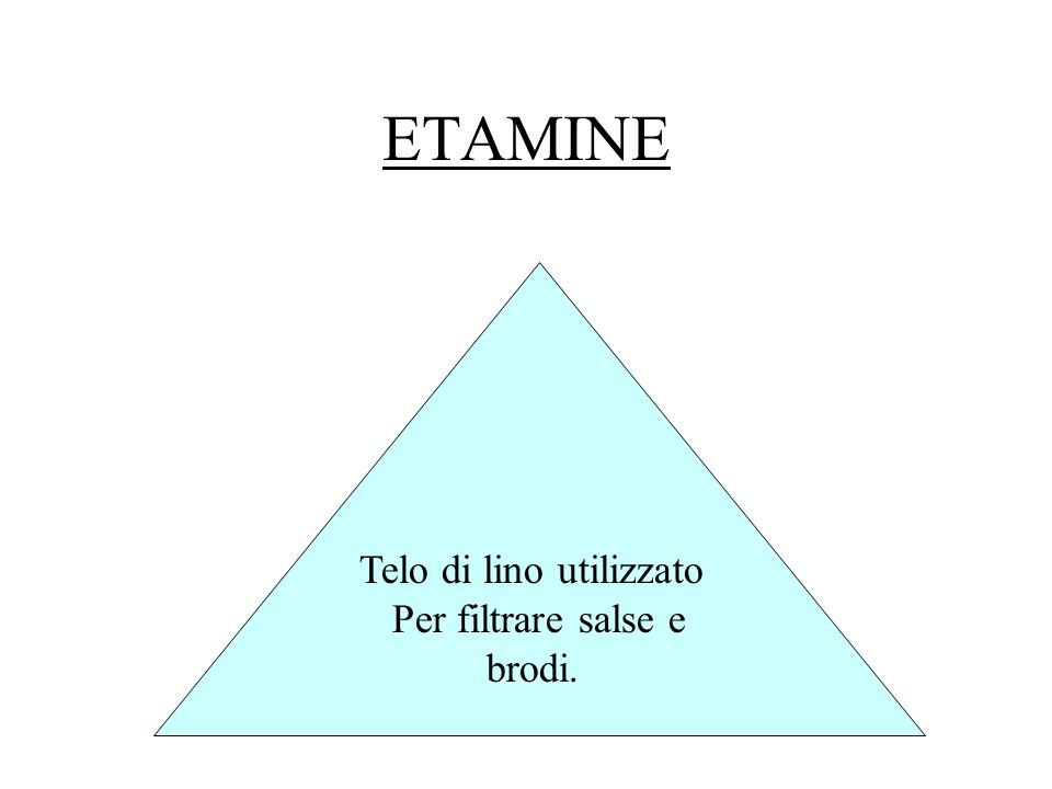 ETAMINE Telo di lino utilizzato Per filtrare salse e brodi.