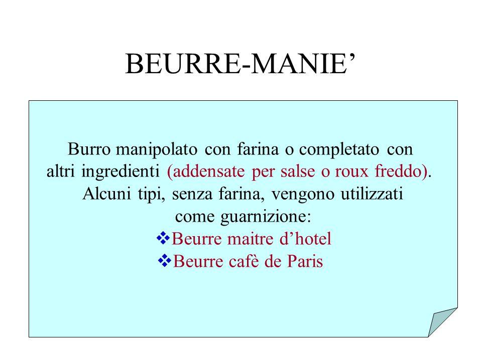 BEURRE-MANIE Burro manipolato con farina o completato con altri ingredienti (addensate per salse o roux freddo). Alcuni tipi, senza farina, vengono ut