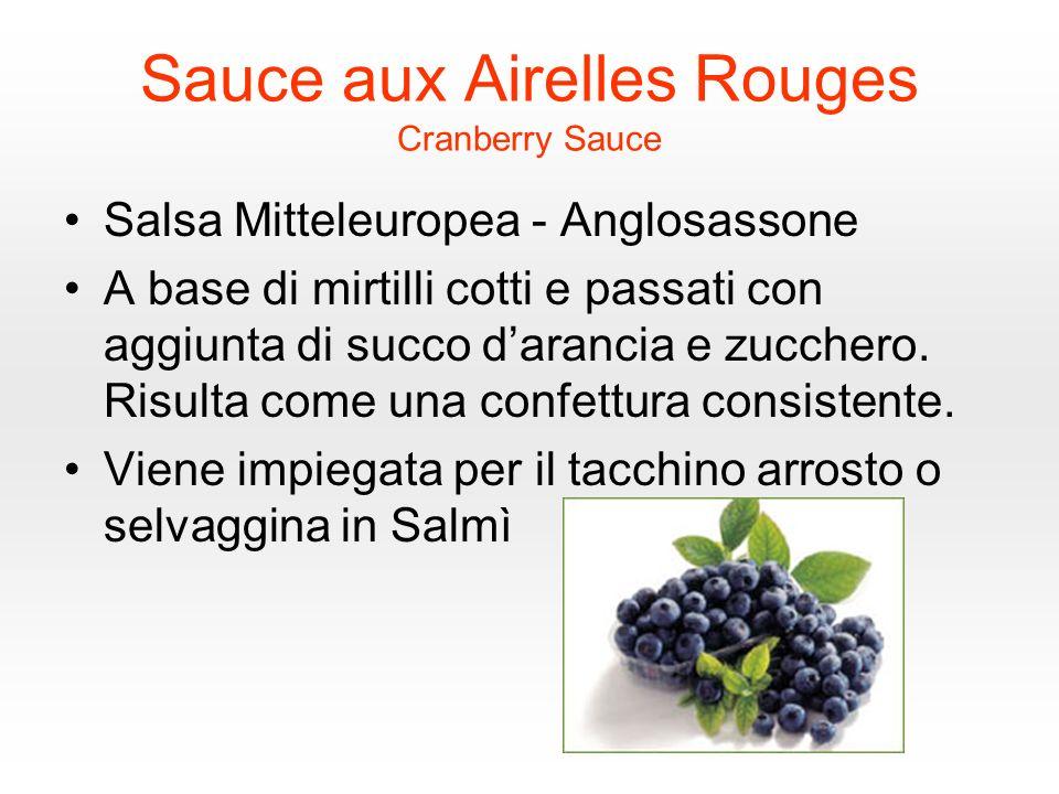Sauce aux Airelles Rouges Cranberry Sauce Salsa Mitteleuropea - Anglosassone A base di mirtilli cotti e passati con aggiunta di succo darancia e zucchero.