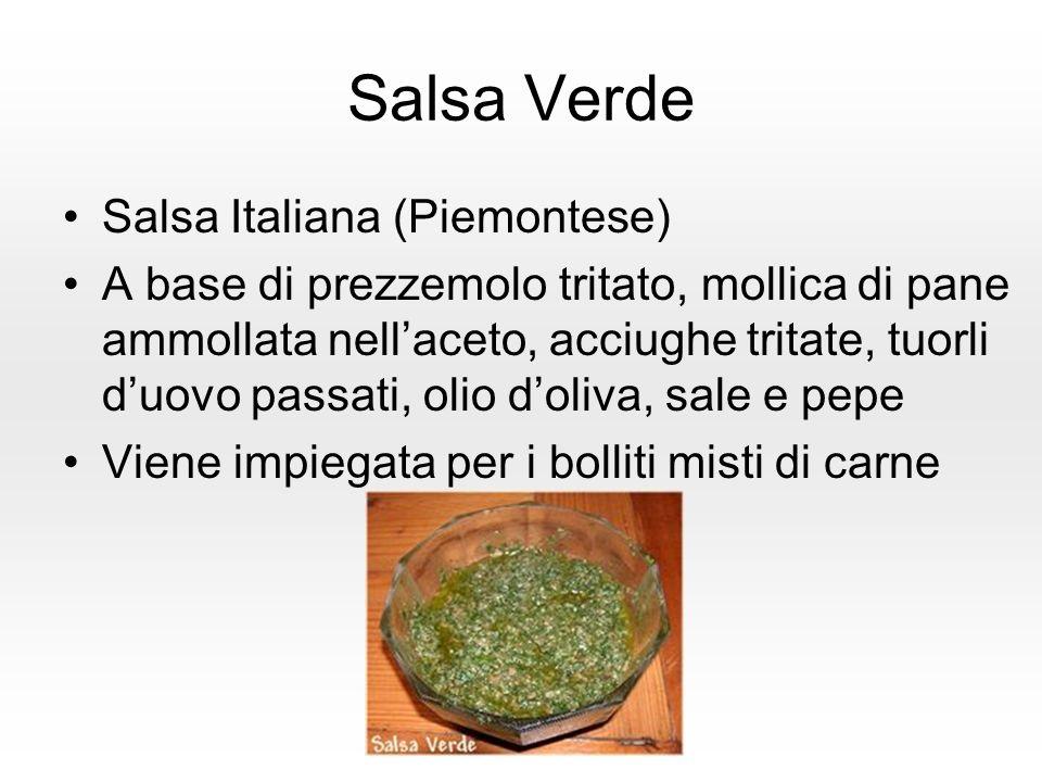 Salsa Verde Salsa Italiana (Piemontese) A base di prezzemolo tritato, mollica di pane ammollata nellaceto, acciughe tritate, tuorli duovo passati, olio doliva, sale e pepe Viene impiegata per i bolliti misti di carne