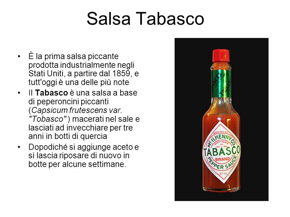 Salsa Tabasco È la prima salsa piccante prodotta industrialmente negli Stati Uniti, a partire dal 1859, e tutt oggi è una delle più note Il Tabasco è una salsa a base di peperoncini piccanti (Capsicum frutescens var.