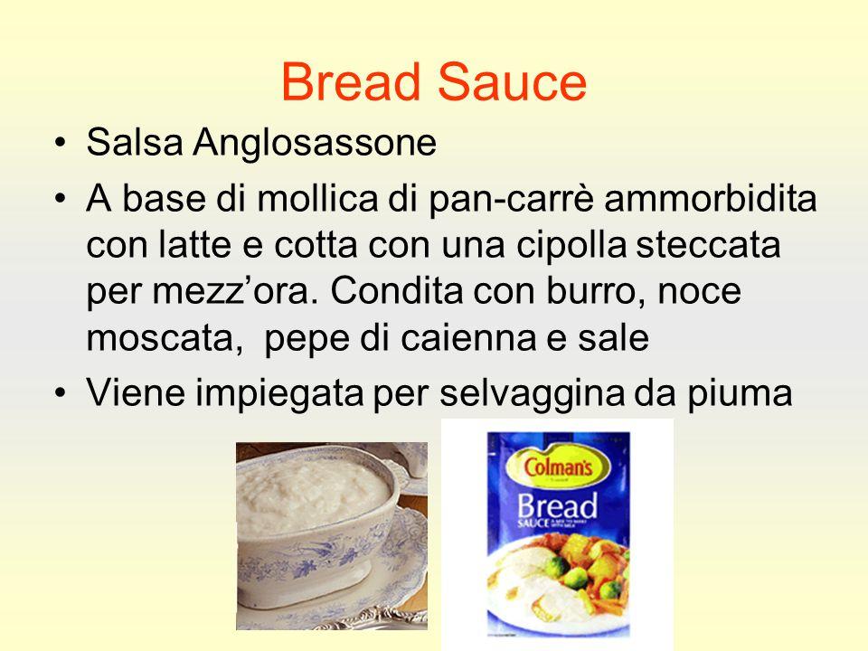 Bread Sauce Salsa Anglosassone A base di mollica di pan-carrè ammorbidita con latte e cotta con una cipolla steccata per mezzora.