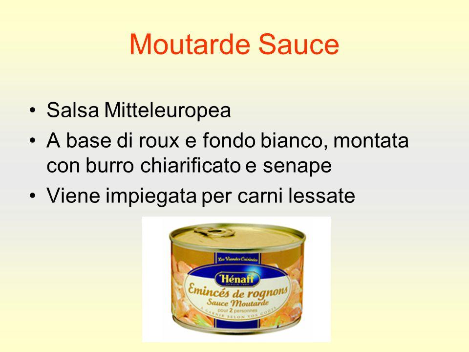 Moutarde Sauce Salsa Mitteleuropea A base di roux e fondo bianco, montata con burro chiarificato e senape Viene impiegata per carni lessate
