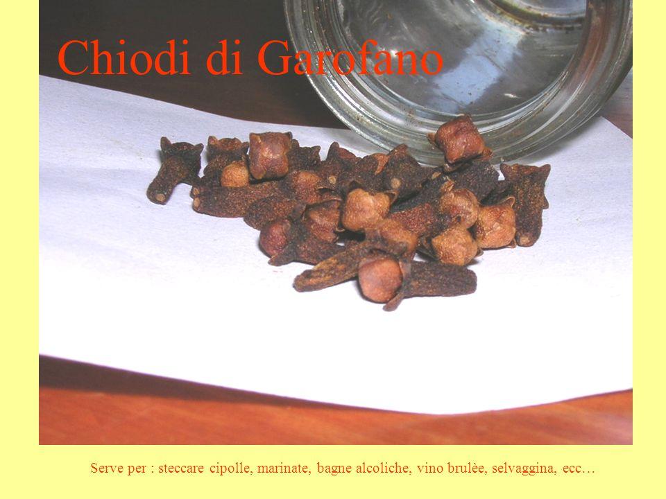 Chiodi di Garofano Serve per : steccare cipolle, marinate, bagne alcoliche, vino brulèe, selvaggina, ecc…