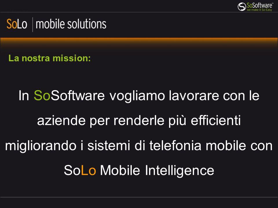 In SoSoftware vogliamo lavorare con le aziende per renderle più efficienti migliorando i sistemi di telefonia mobile con SoLo Mobile Intelligence La nostra mission: