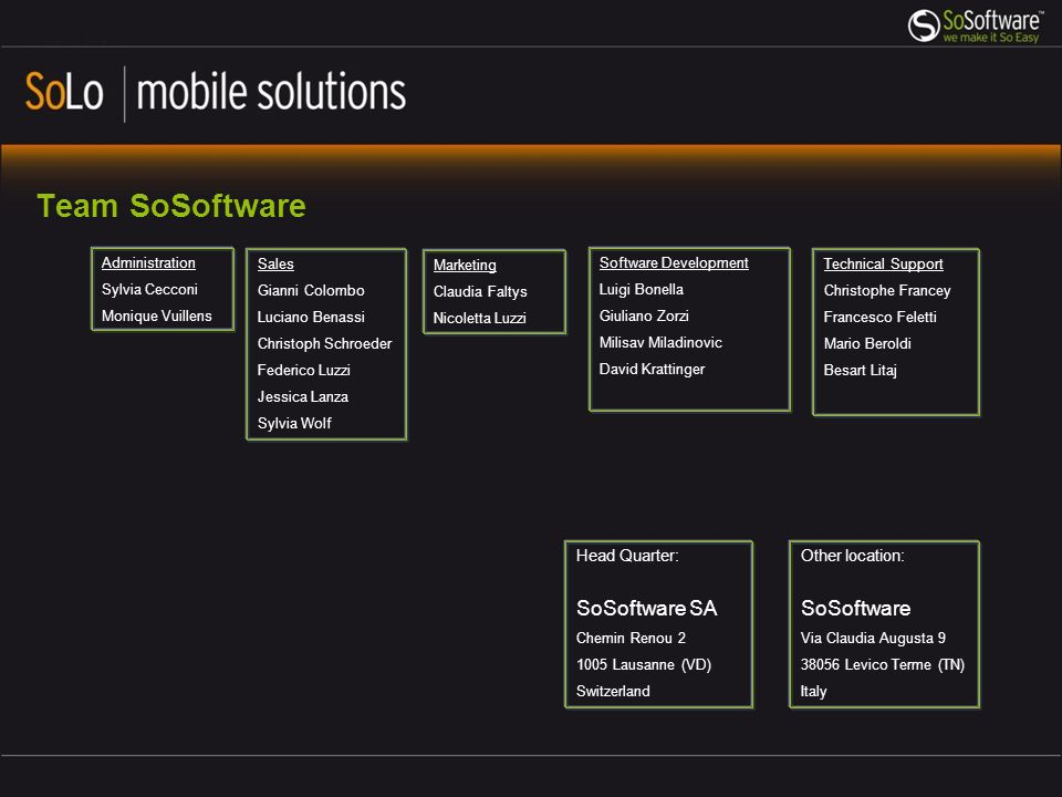 Stay in touch, its so Easy Company emailinfo@sosoftware.cominfo@sosoftware.com Order and partner email order@sosoftware.comorder@sosoftware.com Technical support emailsupport@sosoftware.comsupport@sosoftware.com www.sosoftware.com Follow SoSoftware and say your word ->> on Facebook: www.facebook.com/sosoftware on the blog: www.solomobilesolution.comwww.solomobilesolution.com on Twitter: www.twitter.com/sosoftwarewww.twitter.com/sosoftware on Youtube: www.youtube.com/sosoftwarewww.youtube.com/sosoftware
