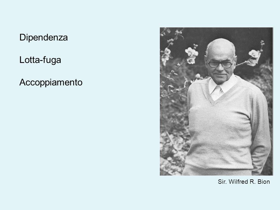 Sir. Wilfred R. Bion Dipendenza Lotta-fuga Accoppiamento